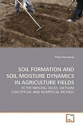 Soil Formation and Soil Moisture Dynamics in Agriculture Fields: IN THE MEKONG D