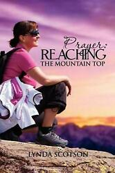 Prayer: Reaching the Mountain Top: A Practical Guide to Developing a More Satisf