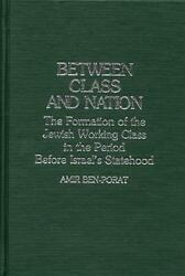 Between Class and Nation: The Formation of the Jewish Working Class in the Perio
