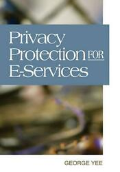Privacy Protection for E-Services by George Yee (English) Hardcover Book Free Sh