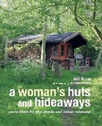 Woman's Huts and Hideaways: More Than 40 She Sheds and Other Retreats by Gill He