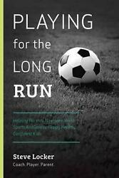 Playing for the Long Run: Helping Parents Navigate Youth Sports by Steve Locker