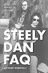 Steely Dan FAQ: All That's Left to Know about This Elusive Band by Anthony Robus