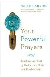 Your Powerful Prayers: Reaching the Heart of God with a Bold and Humble Faith P $12.85