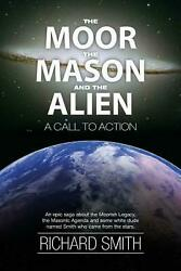The Moor the Mason and the Alien: A Call to Action by Richard William Smith (En