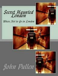 Secret Haunted London by John Pullen (English) Paperback Book