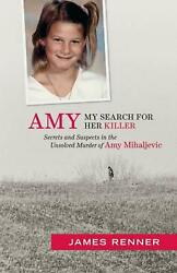 Amy: My Search for Her Killer: Secrets & Suspects in the Unsolved Murder of Amy