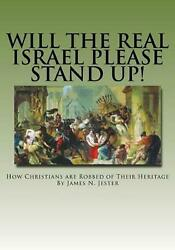 Will the Real Israel Please Stand Up!: How Christians Are Robbed of Their Herita