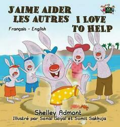 J'aime aider les autres I Love to Help : French English Bilingual Edition by She