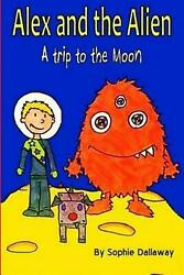 Alex and the Alien: A Trip to the Moon by Sophie Dallaway (English) Paperback Bo