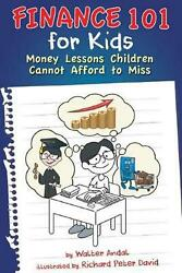Finance 101 for Kids: Money Lessons Children Cannot Afford to Miss by Walter And
