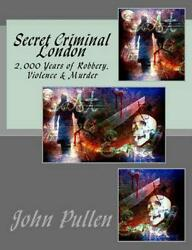 Secret Criminal London by John Pullen (English) Paperback Book