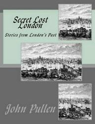 Secret Lost London by John Pullen (English) Paperback Book Free Shipping!