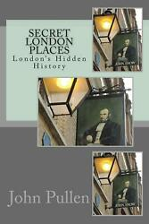 Secret London Places by John Pullen (English) Paperback Book Free Shipping!
