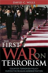 The First War on Terrorism: Counter-Terrorism Policy During the Reagan Administr