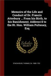 Memoirs of the Life and Conduct of Dr. Francis Atterbury ... from His Birth to
