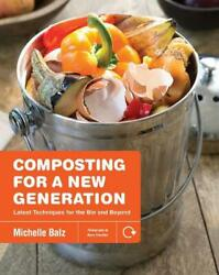 Composting for a New Generation: Latest Techniques for the Bin and Beyond by Mic $22.02