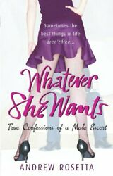 Whatever She Wants: True Confessions of a Male E... by Rosetta Andrew Paperback