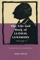 The Life and Work of Ludwig Lewisohn Volume 1: A Touch of Wildness by Ralph Mel