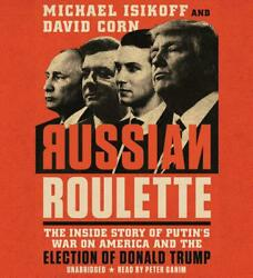 Russian Roulette: The Inside Story of Putin's War on America and the Election of