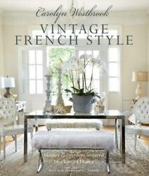 Carolyn Westbrook: Vintage French Style: Homes and Gardens Inspired by a Love of $26.81