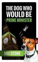 Dog Who Would be Prime Minister the Dog Prime Minister Series Book 1 by Mike S $16.74