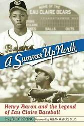 Summer Up North: Henry Aaron and the Legend of Eau Claire Baseball by Jerry Poli $21.18