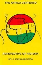 Introduction to the Africa Centered Perspective of History  Keto C. Tsehloane