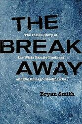 Breakaway : The Inside Story of the Wirtz Family Business and the Chicago Bla...