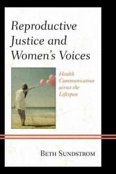 Reproductive Justice and Women's Voices : Health Communication across the Lif...