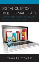 Digital Curation Projects Made Easy : A Step-by-step Guide for Libraries Arc...