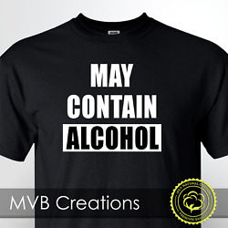 May Contain Alcohol Funny Drinking T Shirt Beer Tee Shirt Warning Novelty $13.99