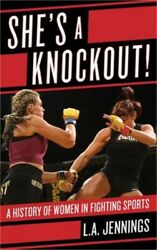 She's a Knockout!: A History of Women in Fighting Sports (Hardback or Cased Book