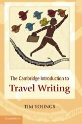 The Cambridge Introduction to Travel Writing (Cambridge Introd... by Youngs Tim