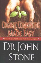 Organic Composting Made Easy : How to Create Natural Fertilizer at Home Pape... $11.59