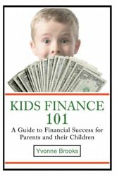 Kids Finance 101 : A Guide to Financial Success for Parents and Their Childre...
