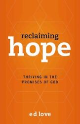Reclaiming Hope : Thriving in the Promises of God Paperback by Love Ed ISB...