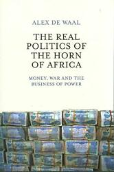 The Real Politics of the Horn of Africa - Money War and the Business of Power:
