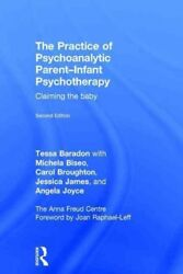 Practice of Psychoanalytic Parent-Infant Psychotherapy : Claiming the Baby H...
