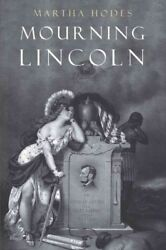 Mourning Lincoln Hardcover by Hodes Martha ISBN 030019580X ISBN-13 978030...