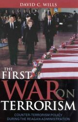 First War on Terrorism : Counter-Terrorism Policy During the Reagan Administr...
