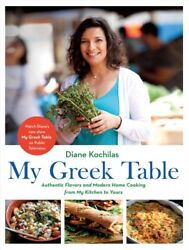 My Greek Table : Authentic Flavors and Modern Home Cooking from My Kitchen to... $27.82