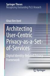 Architecting User-Centric Privacy-As-a-Set-of-Services : A Digital Identity-R...