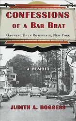 Confessions of a Bar Brat : Growing Up in Rosendale New York: a Memoir Hard...