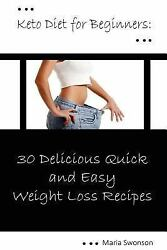 Keto Diet for Beginners : 33 Delicious Quick & Easy Weight Loss Recipes Pap...