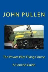 Private Pilot Flying Course Paperback by Pullen John Like New Used Free s...