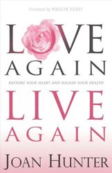 Love Again Live Again : Restore Your Heart and Regain Your Health Paperback...