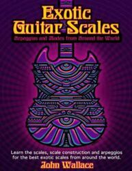 Exotic Guitar Scales : Arpeggios and Modes from Around the World Paperback b...