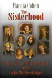 Sisterhood : The Inside Story of the Women's Movement and the Leaders Who Mad...