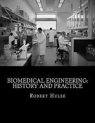 Biomedical Engineering : History and Practice Paperback by Hulse Robert G....